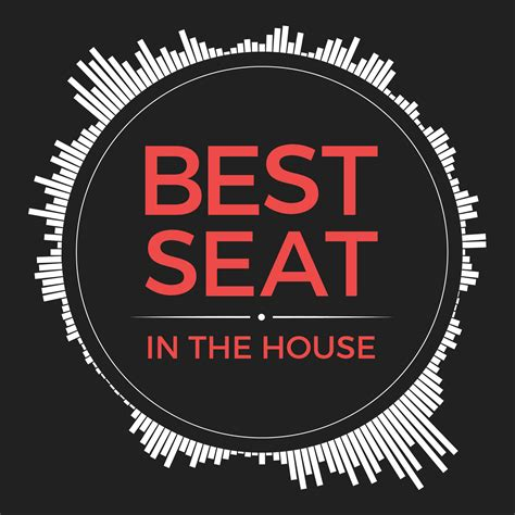 best seat in the house best seat in the house listen via stitcher radio on demand