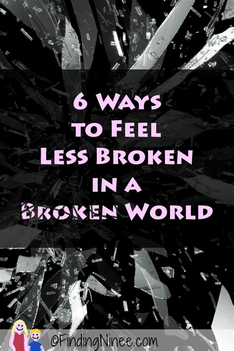 Finding In A Broken World 6 ways to feel less broken in a broken world finding ninee