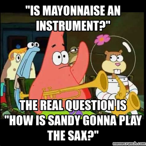 Mayonnaise Meme - quot is mayonnaise an instrument quot