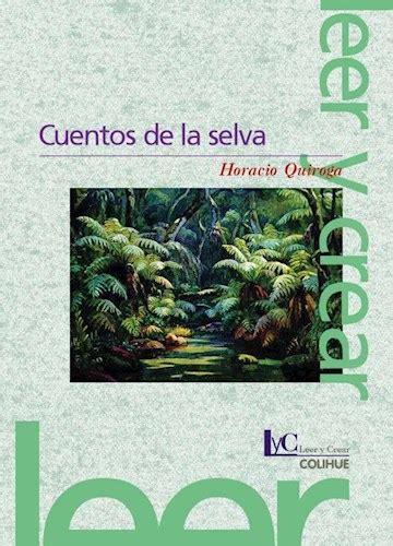 libro cuentos de la selva cuentos de la selva por quiroga horacio 9789505636600 c 250 spide com