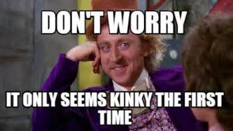 Kinky Memes - meme maker don t worry it only seems kinky the first