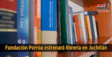 librerias oaxaca fundaci 243 n porr 250 a estrenar 225 librer 237 a en juchit 225 n
