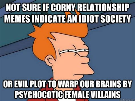 Corny Memes - not sure if corny relationship memes indicate an idiot