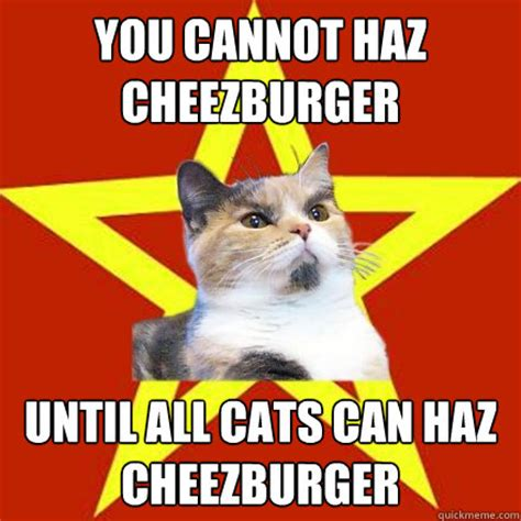 Cheezburger Cat Meme - you cannot haz cheezburger until all cats can haz