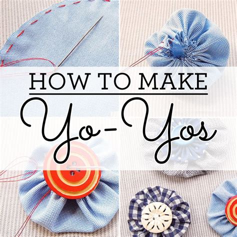 how to make yo yos how to sew sew magazine