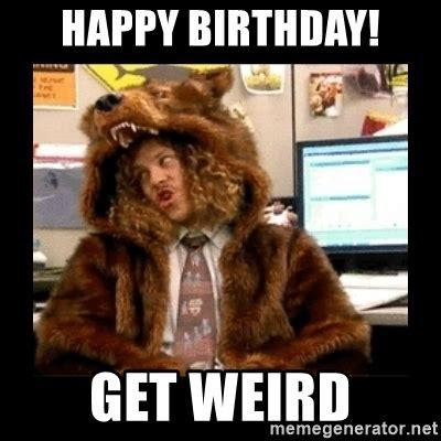 Workaholics Meme - happy birthday get weird blake workaholics meme generator