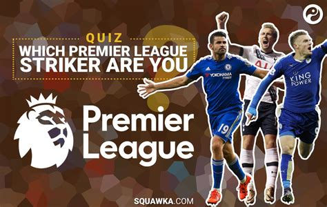 epl quiz questions quiz which premier league striker are you squawka football
