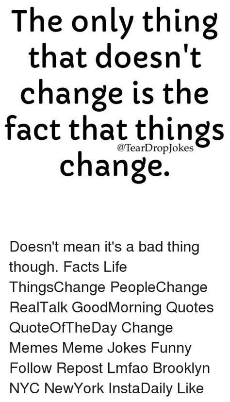 Doesnt Change And Other Stuff by 25 Best Memes About Change Meme Change Memes