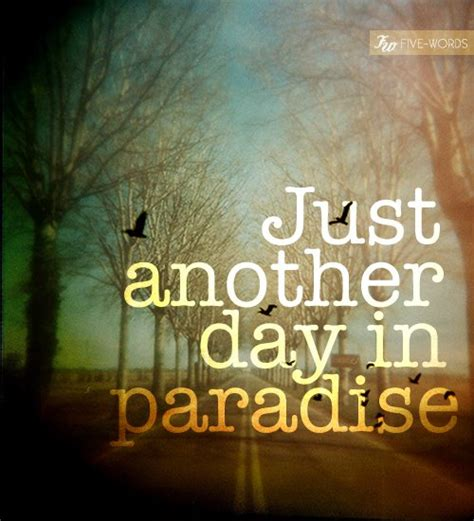 just another in paradise picture quotes and sayings just another day in paradise
