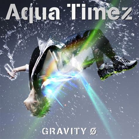 alones aqua timez anime and j music aqua timez gravity 0 single