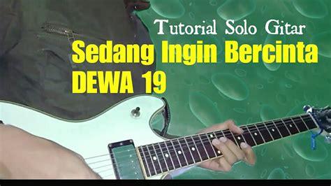 tutorial gitar jengah pas band tutorial solo gitar sedang ingin bercinta dewa 19