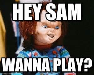 Sam Meme - hey sam chucky meme on memegen