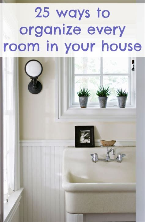 ways to organize your house 25 ways to organize every room in your house from your