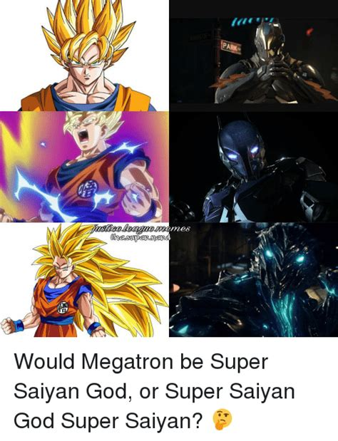 Super Saiyan Meme - pa chesuperm would megatron be super saiyan god or super saiyan god super saiyan meme on sizzle