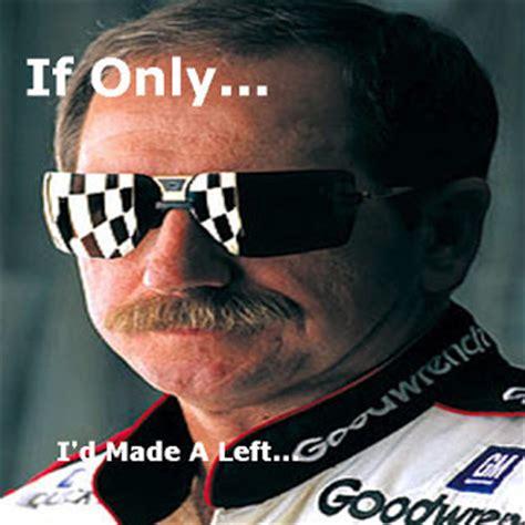 Dale Earnhardt Meme - if only august 2011