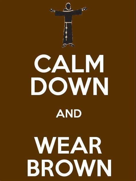 Calm Down And Meme - calm down and wear brown catholic memes