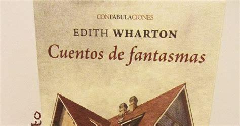 relatos de fantasmas edith wharton los espectros no rese 241 a de cuentos de fantasmas de edith wharton desdeotranto