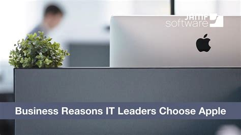 Choose Your Apple by Business Reasons It Leaders Choose Apple Jamf Software