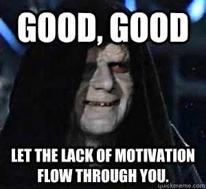Emperor Palpatine Meme - 5 questions to ask when you have no motivation david