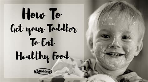 how to your to eat food how to get your toddler to eat healthy food kidloland