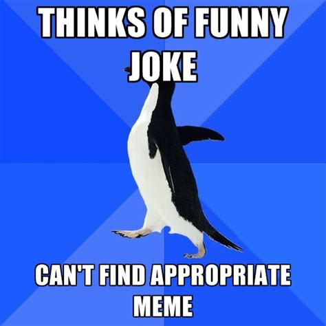 Funny Appropriate Memes - thinks of funny joke can t find appropriate meme create meme
