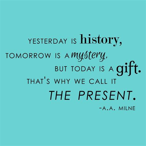yesterday is history tomorrow is a mystery tattoo mystery sayings yesterday is history tomorrow is a mystery