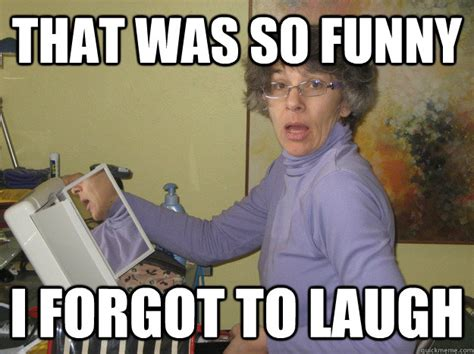Old Lady Memes - so funny i forgot to laugh meme