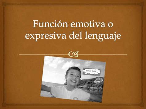 imagenes funcion emotiva o expresiva 5a funci 243 n emotiva o expresiva del lenguajee