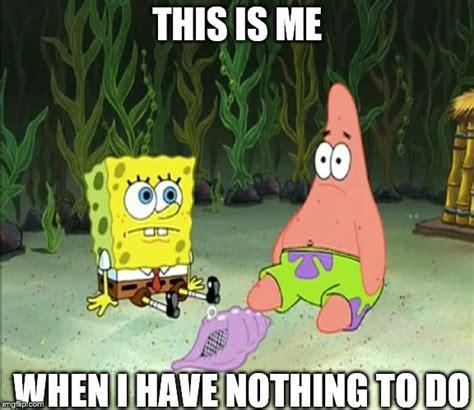 Nothing To Do Meme - spongebob nothing meme nothing to do by g strike251 on
