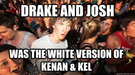 Kenan And Kel Memes - drake and josh was the white version of kenan kel