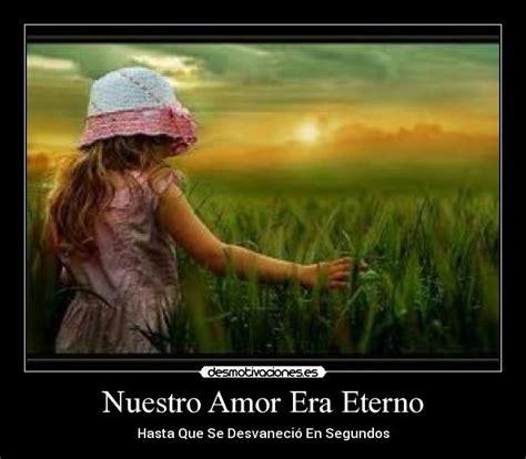 imagenes de nuestro amor sera eterno nuestro amor era eterno desmotivaciones