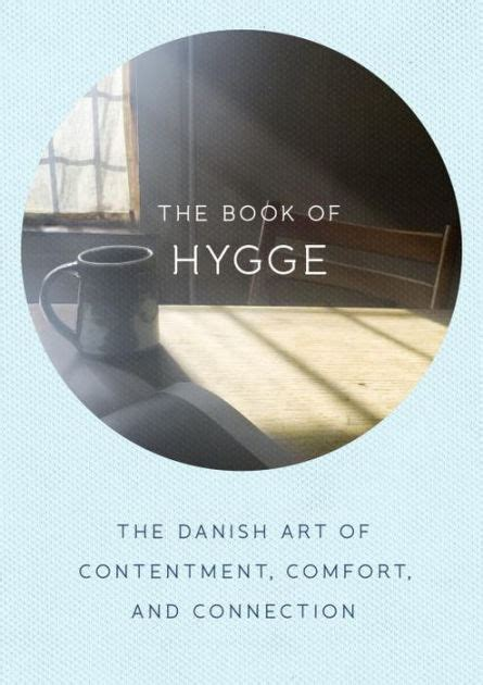 libro the art of hygge the book of hygge the danish art of contentment comfort and connection by louisa thomsen