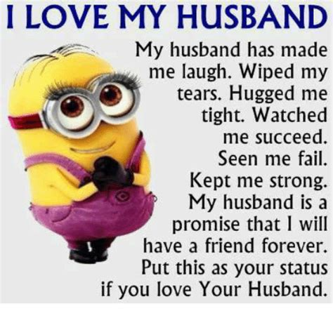 I Love My Husband Meme - i love my husband my husband has made me laugh wiped my o