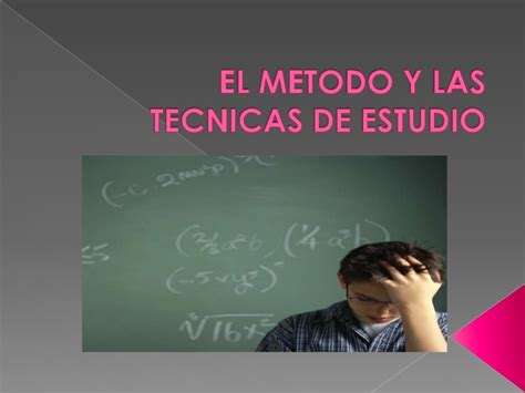 el metodo y las tecnicas de estudio