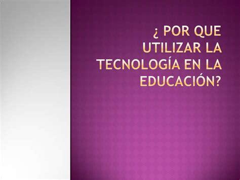 por qu fracas la 191 por que utilizar la tecnologia en la educacion