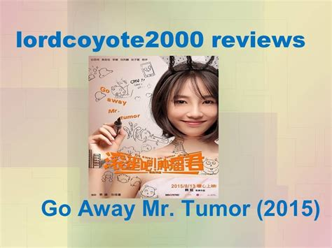Go Away Mr Tumour 2015 Film Go Away Mr Tumor 2015 Movie Review Youtube