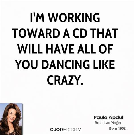 Paula Abdul Quote Of The Day by Quotes Quotesgram