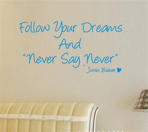 Follow Your Dreams Never Say Never Justin Bieber Inspirational Quotes For Room