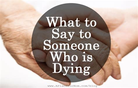 Comforting Things To Say When Someone Is Dying by What To Say To Someone Who Is Dying