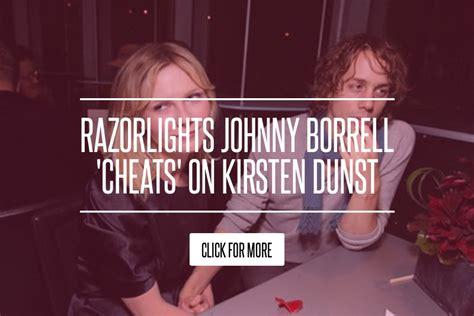 Razorlights Johnny Borrell Cheats On Kirsten Dunst razorlights johnny borrell cheats on kirsten dunst