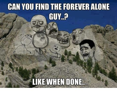 Where To Find Memes - 25 best memes about forever alone guy forever alone guy