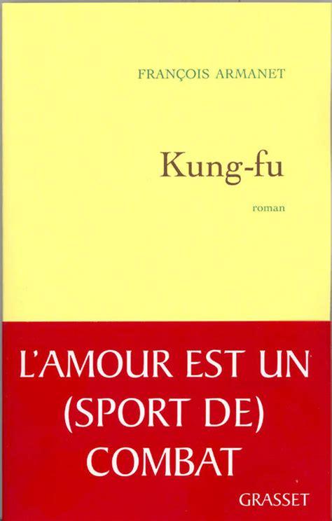 temps glaciaires litterature fra b00t4dccsm livre kung fu roman fran 231 ois armanet grasset litterature fra 9782246714613 librairie