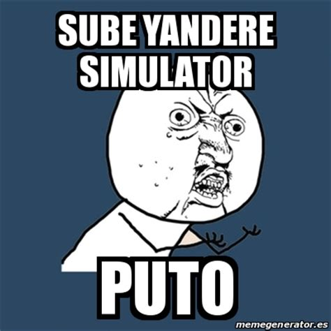 Yandere Simulator Memes - meme y u no sube yandere simulator puto 19588155