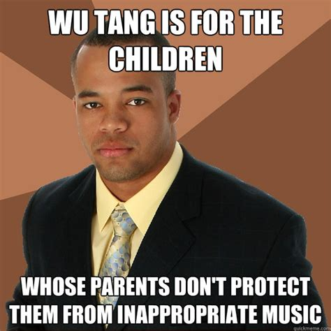 Wu Tang Meme - wu tang is for the children whose parents don t protect