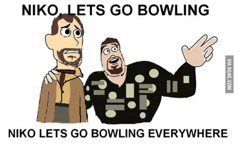 Meme And Nicko - niko lets go bowling niko lets go bowling everywhere