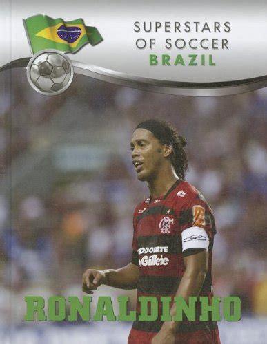 ronaldinho biography in english ronaldinho gaucho superstars of soccer
