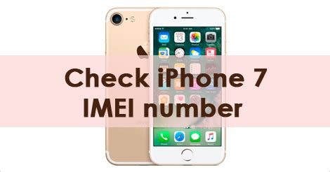 how to check imei number on iphone 7 technologydreamer