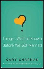 things i wish i d known before we got married gary d chapman 9780802481832