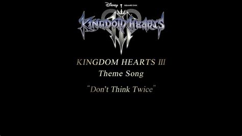 don film theme music kingdom hearts iii theme song trailer don t think twice