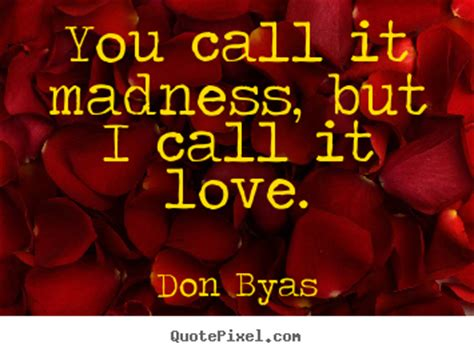 I Called It by Quote About You Call It Madness But I Call It